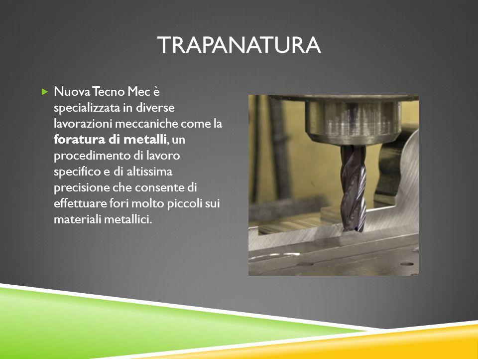 TRAPANATURA  Nuova Tecno Mec è specializzata in diverse lavorazioni meccaniche come la foratura di metalli, un procedimento di lavoro specifico e di