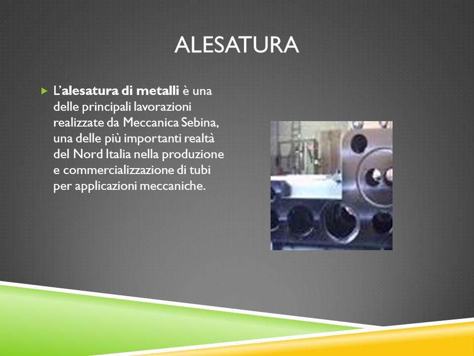 ALESATURA  L'alesatura di metalli è una delle principali lavorazioni realizzate da Meccanica Sebina, una delle più importanti realtà del Nord Italia
