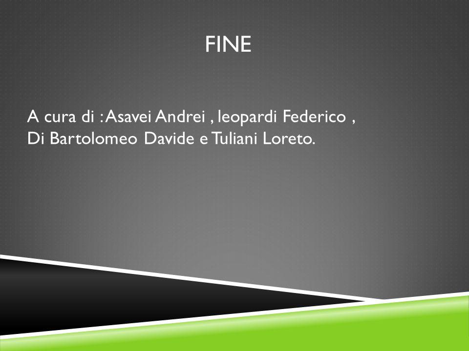 FINE A cura di : Asavei Andrei, leopardi Federico, Di Bartolomeo Davide e Tuliani Loreto.