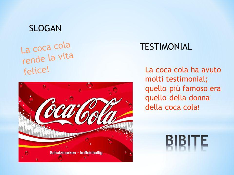 SLOGAN La coca cola rende la vita felice! TESTIMONIAL La coca cola ha avuto molti testimonial; quello più famoso era quello della donna della coca col