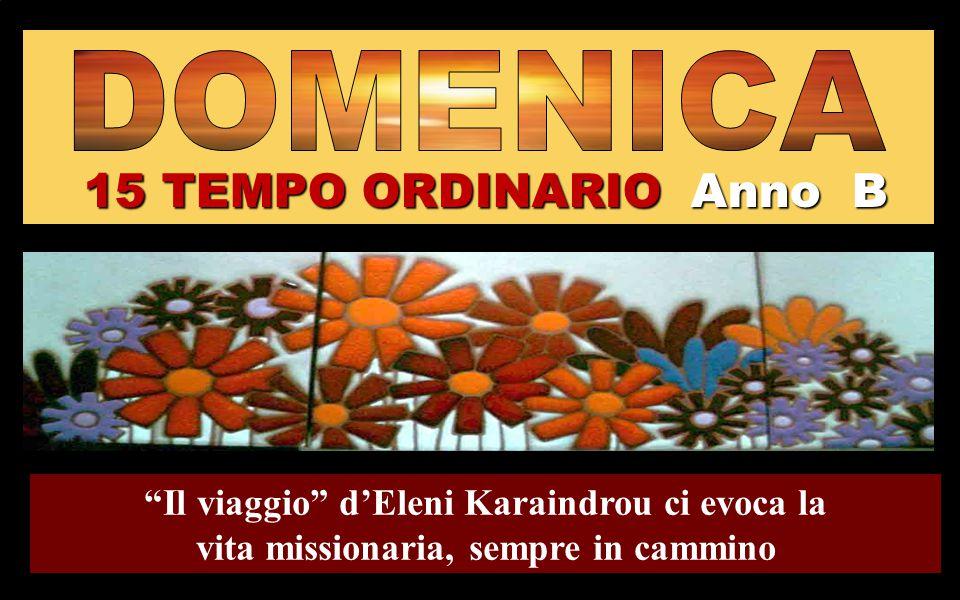15 TEMPO ORDINARIO Anno B Il viaggio d'Eleni Karaindrou ci evoca la vita missionaria, sempre in cammino Regina
