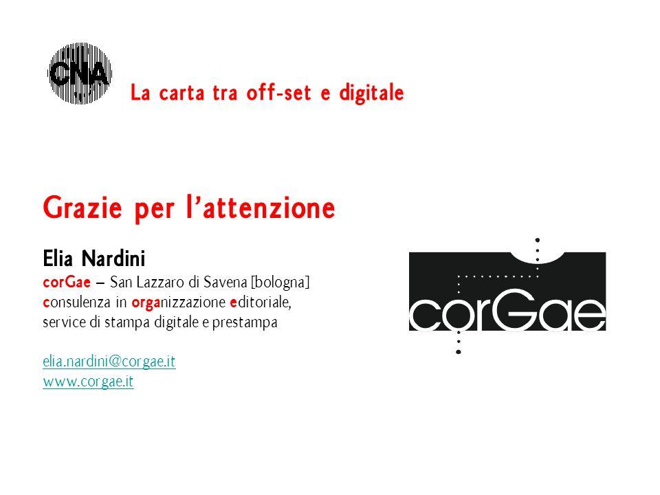 Grazie per l'attenzione Elia Nardini corGae – San Lazzaro di Savena [bologna] c onsulenza in orga nizzazione e ditoriale, service di stampa digitale e