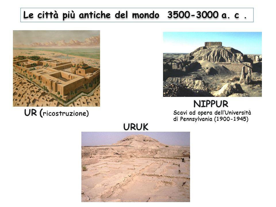 UR ( ricostruzione) Scavi ad opera dell'Università di Pennsylvania (1900-1945) NIPPUR URUK Le città più antiche del mondo 3500-3000 a. c.