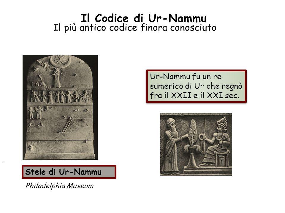 Ur-Nammu fu un re sumerico di Ur che regnò fra il XXII e il XXI sec. Il più antico codice finora conosciuto. Stele di Ur-Nammu Philadelphia Museum Il