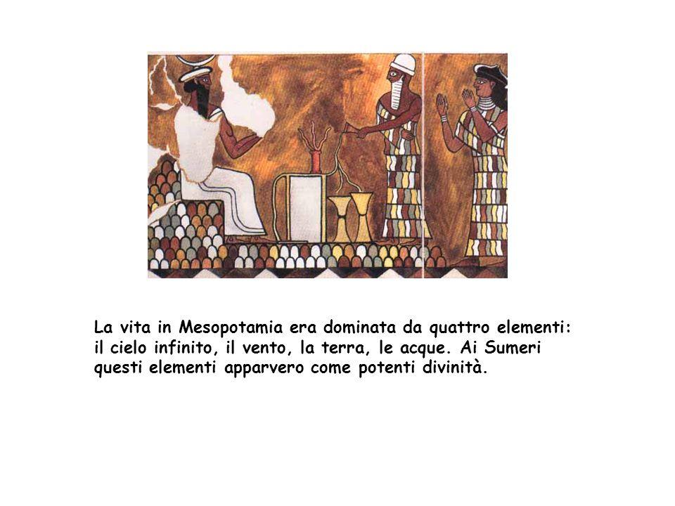 La vita in Mesopotamia era dominata da quattro elementi: il cielo infinito, il vento, la terra, le acque. Ai Sumeri questi elementi apparvero come pot
