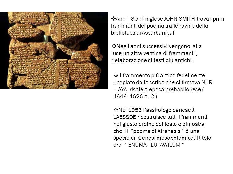  Anni '30 : l'inglese JOHN SMITH trova i primi frammenti del poema tra le rovine della biblioteca di Assurbanipal.  Negli anni successivi vengono al