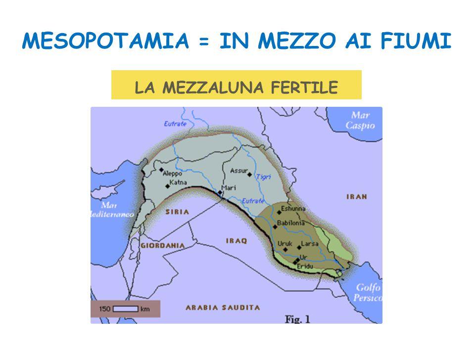 LA MEZZALUNA FERTILE MESOPOTAMIA = IN MEZZO AI FIUMI