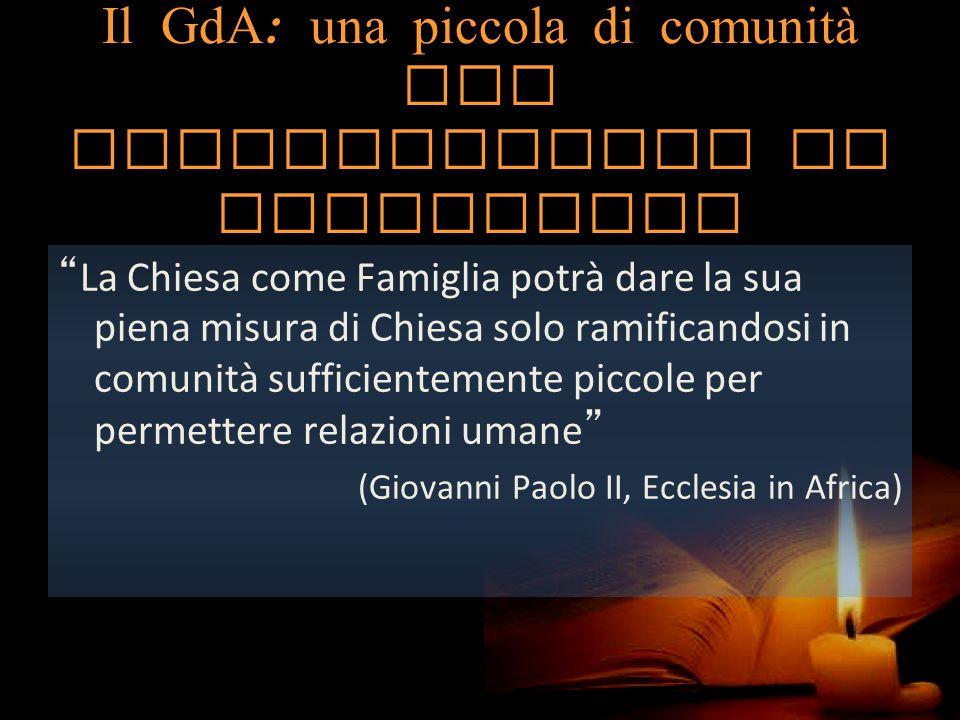 """Il GdA : una piccola di comunità per rivitalizzare la parrocchia """"La Chiesa come Famiglia potrà dare la sua piena misura di Chiesa solo ramificandosi"""