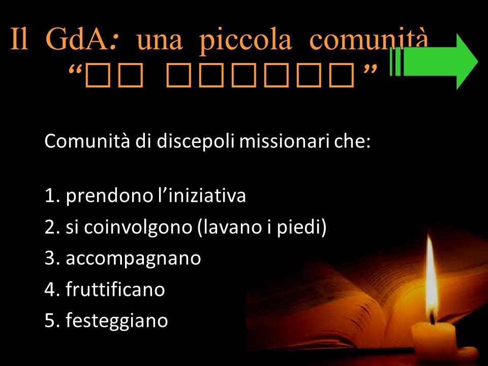 """Il GdA : una piccola comunità """" in uscita """" Comunità di discepoli missionari che: 1. prendono l'iniziativa 2. si coinvolgono (lavano i piedi) 3. accom"""