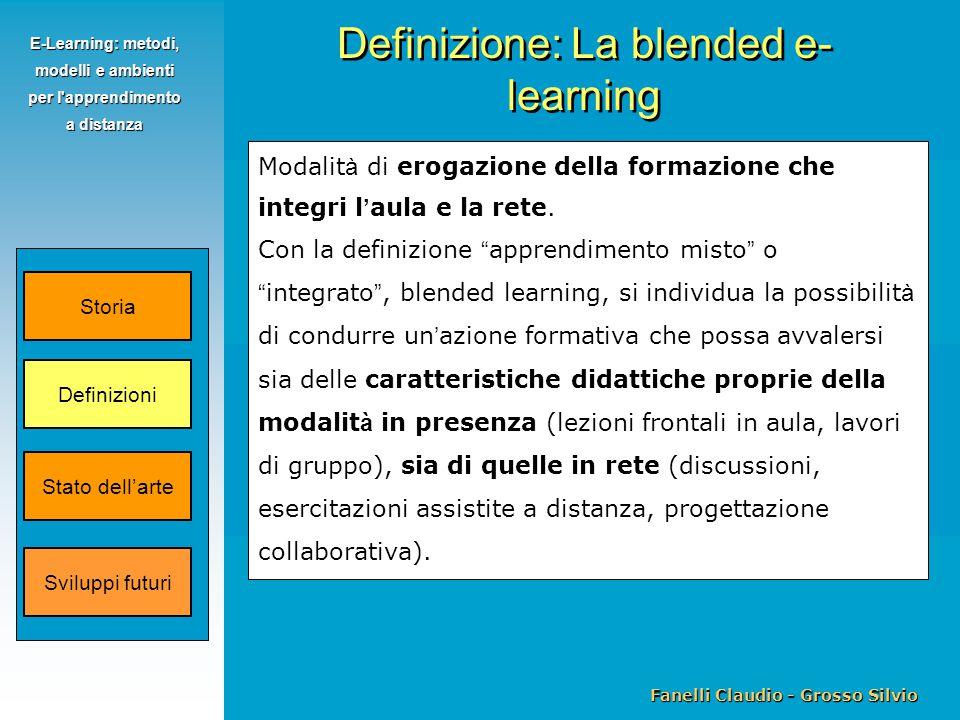 Fanelli Claudio - Grosso Silvio E-Learning: metodi, modelli e ambienti per l apprendimento a distanza Modalit à di erogazione della formazione che integri l ' aula e la rete.