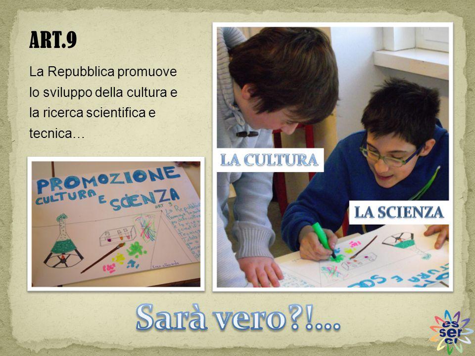 La Repubblica promuove lo sviluppo della cultura e la ricerca scientifica e tecnica… ART.9