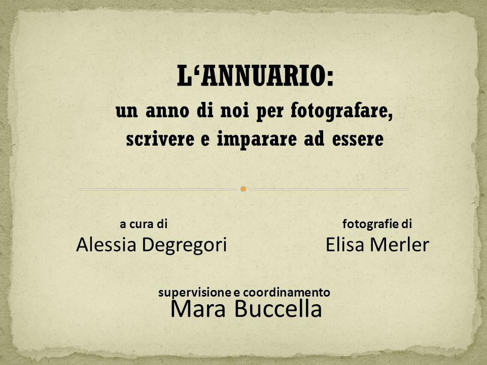 L'ANNUARIO: un anno di noi per fotografare, scrivere e imparare ad essere a cura di supervisione e coordinamento Mara Buccella Elisa MerlerAlessia Deg