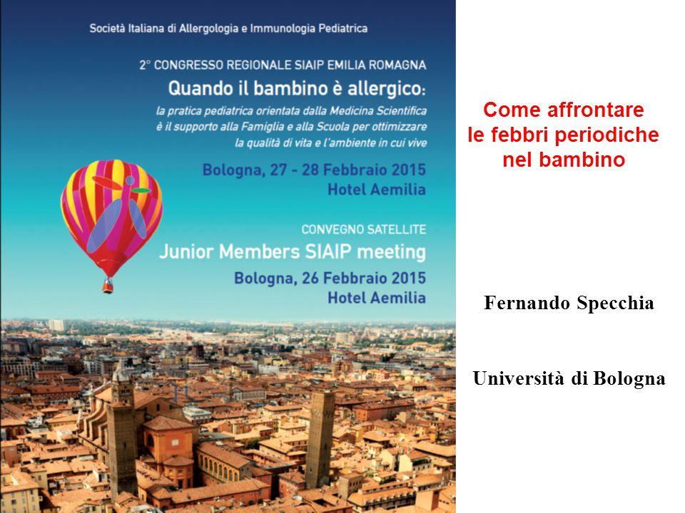 Come affrontare le febbri periodiche nel bambino Fernando Specchia Università di Bologna