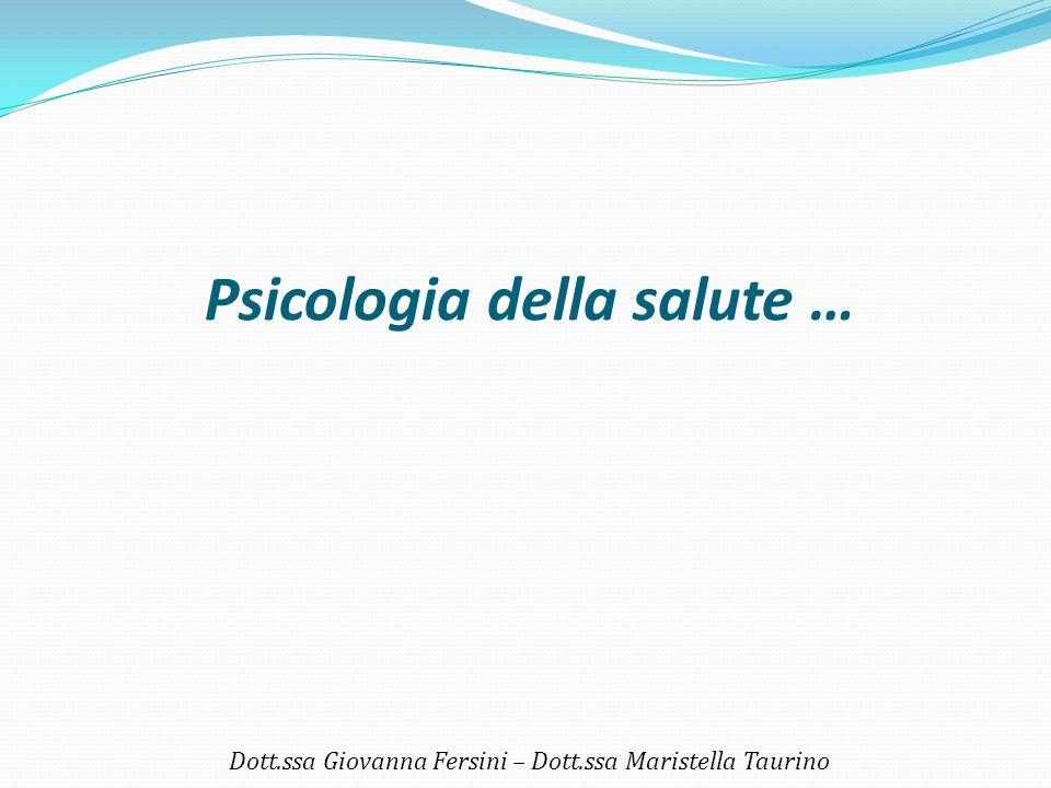 Psicologia della salute … Dott.ssa Giovanna Fersini – Dott.ssa Maristella Taurino