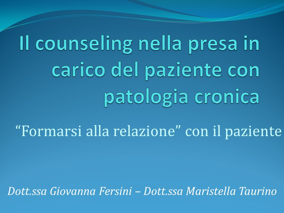 """""""Formarsi alla relazione"""" con il paziente Dott.ssa Giovanna Fersini – Dott.ssa Maristella Taurino"""