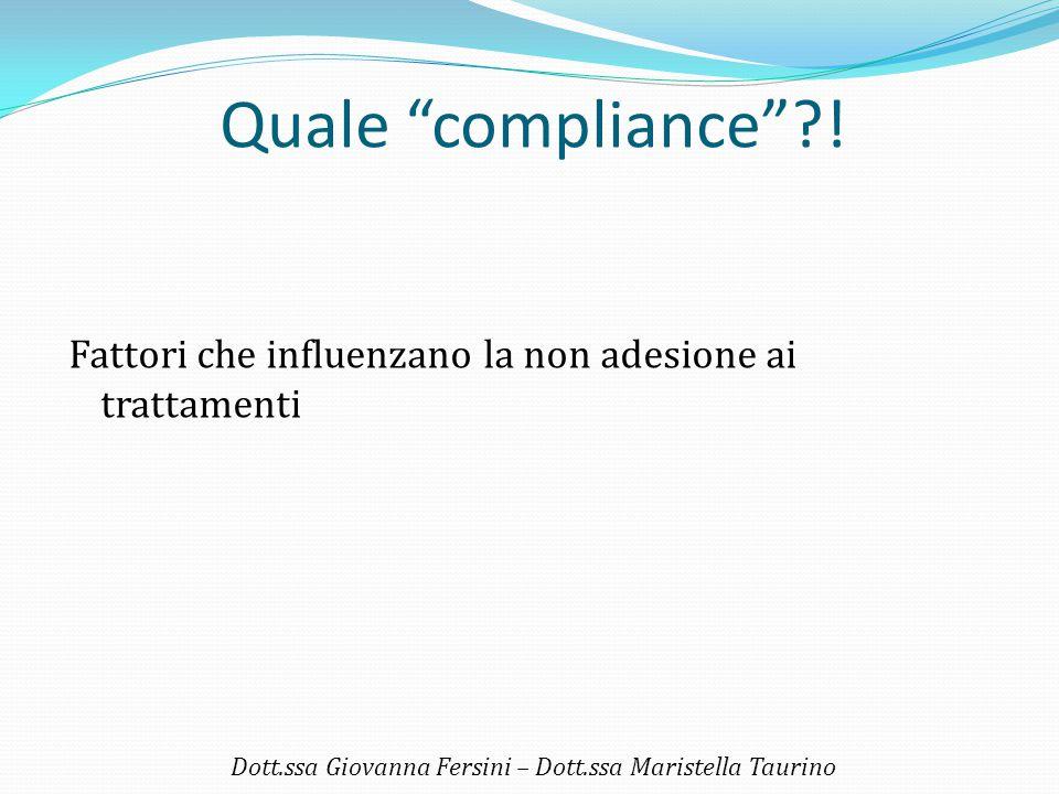 """Quale """"compliance""""?! Fattori che influenzano la non adesione ai trattamenti Dott.ssa Giovanna Fersini – Dott.ssa Maristella Taurino"""
