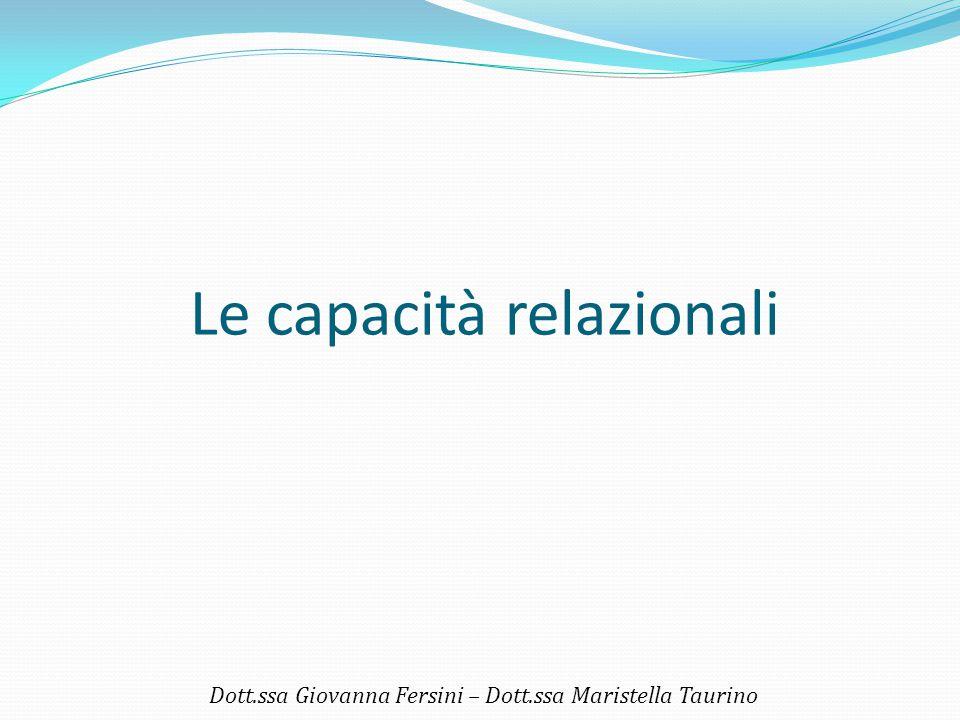 Le capacità relazionali Dott.ssa Giovanna Fersini – Dott.ssa Maristella Taurino