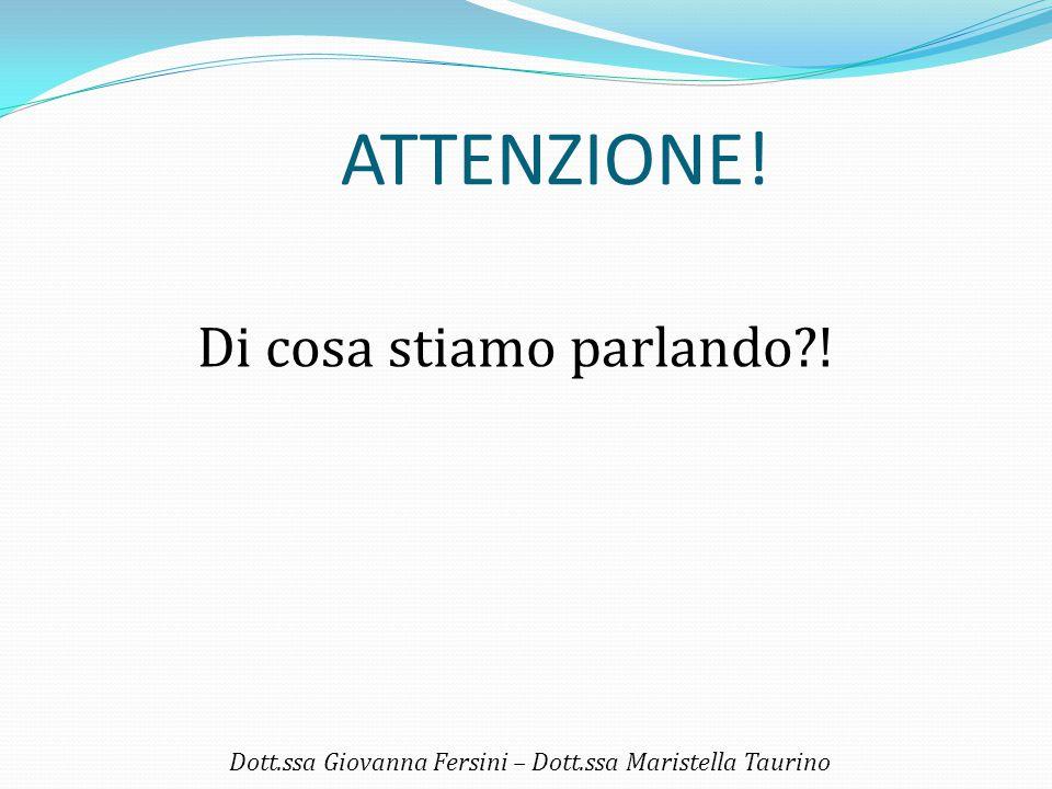 ATTENZIONE! Di cosa stiamo parlando?! Dott.ssa Giovanna Fersini – Dott.ssa Maristella Taurino