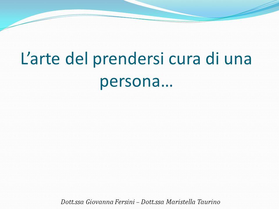 L'arte del prendersi cura di una persona… Dott.ssa Giovanna Fersini – Dott.ssa Maristella Taurino