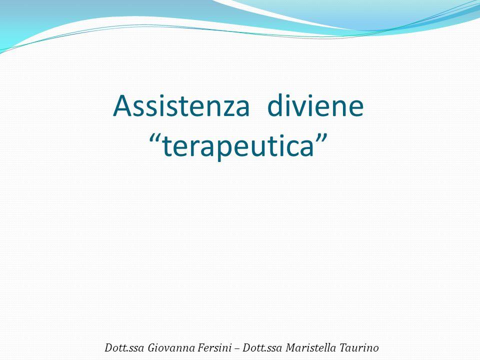 """Assistenza diviene """"terapeutica"""" Dott.ssa Giovanna Fersini – Dott.ssa Maristella Taurino"""