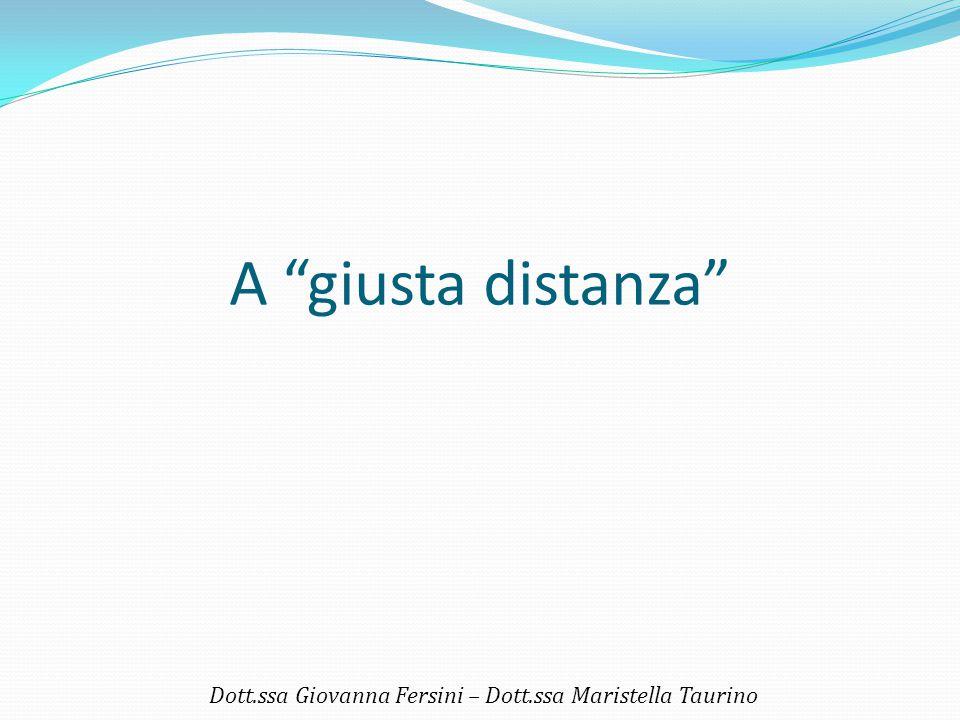 "A ""giusta distanza"" Dott.ssa Giovanna Fersini – Dott.ssa Maristella Taurino"