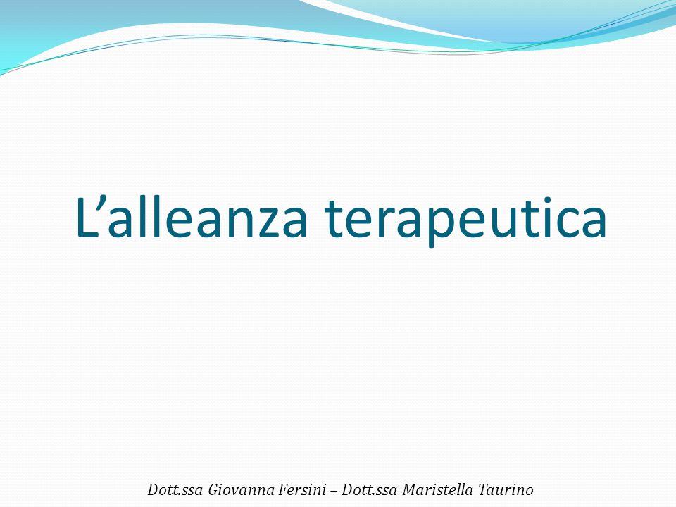L'alleanza terapeutica Dott.ssa Giovanna Fersini – Dott.ssa Maristella Taurino