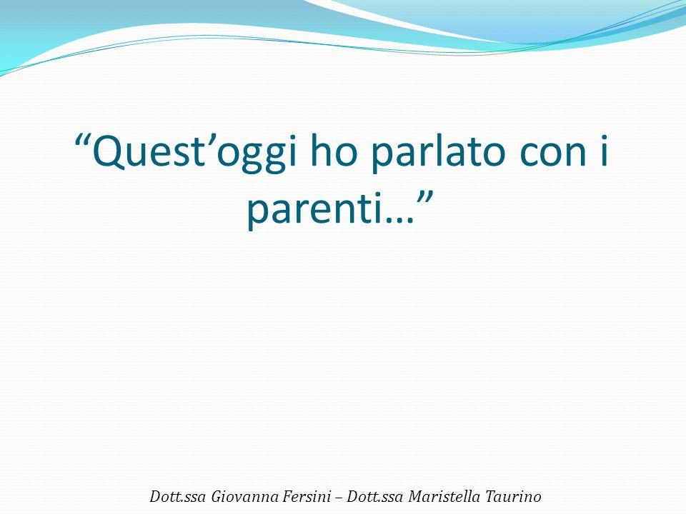 """Quest'oggi ho parlato con i parenti…"" Dott.ssa Giovanna Fersini – Dott.ssa Maristella Taurino"