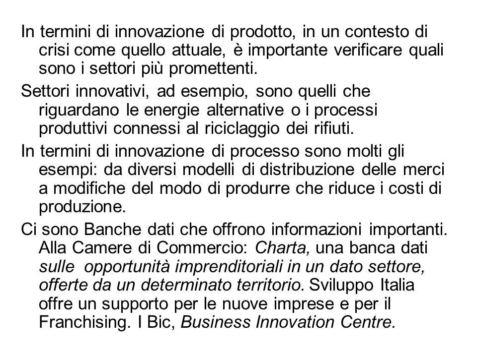 In termini di innovazione di prodotto, in un contesto di crisi come quello attuale, è importante verificare quali sono i settori più promettenti. Sett