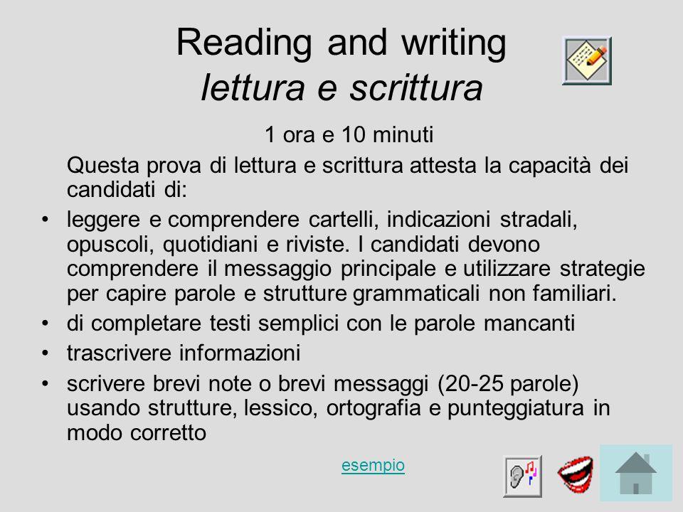Reading and writing lettura e scrittura 1 ora e 10 minuti Questa prova di lettura e scrittura attesta la capacità dei candidati di: leggere e comprend