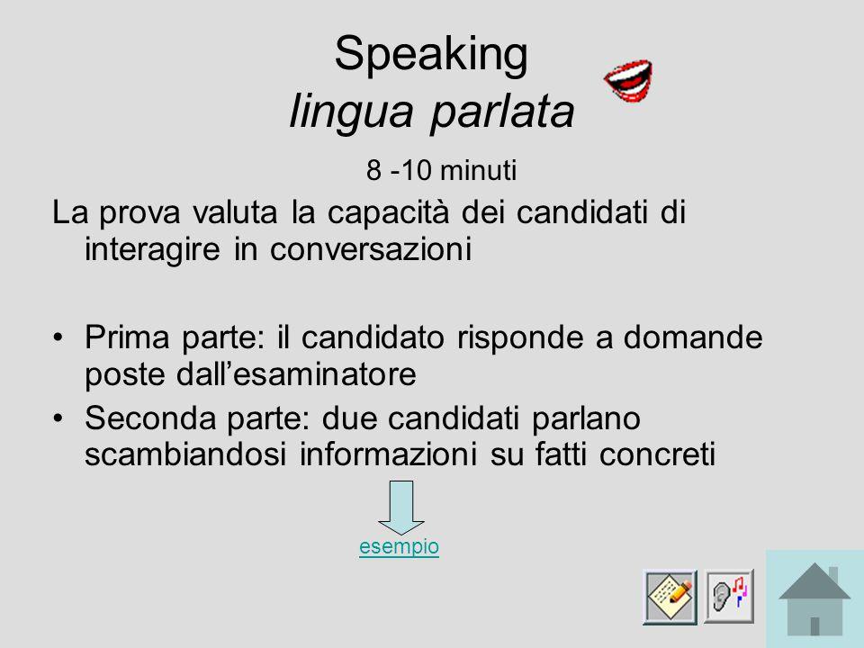 Speaking lingua parlata 8 -10 minuti La prova valuta la capacità dei candidati di interagire in conversazioni Prima parte: il candidato risponde a dom