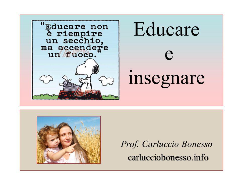 Educare e insegnare Prof. Carluccio Bonesso carlucciobonesso.info