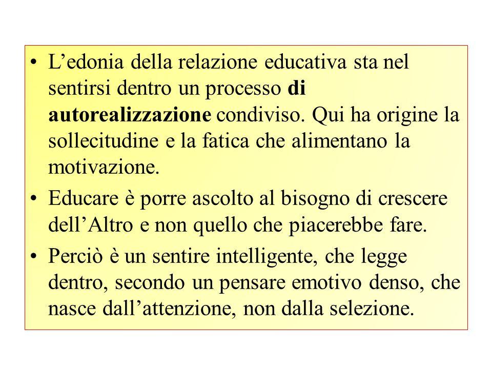 L'edonia della relazione educativa sta nel sentirsi dentro un processo di autorealizzazione condiviso. Qui ha origine la sollecitudine e la fatica che