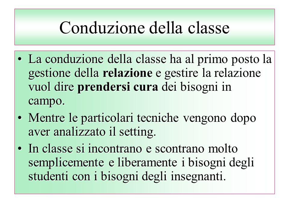 Conduzione della classe La conduzione della classe ha al primo posto la gestione della relazione e gestire la relazione vuol dire prendersi cura dei b
