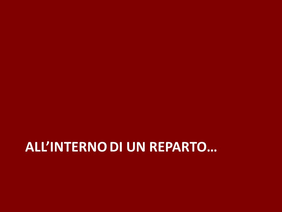 ALL'INTERNO DI UN REPARTO…
