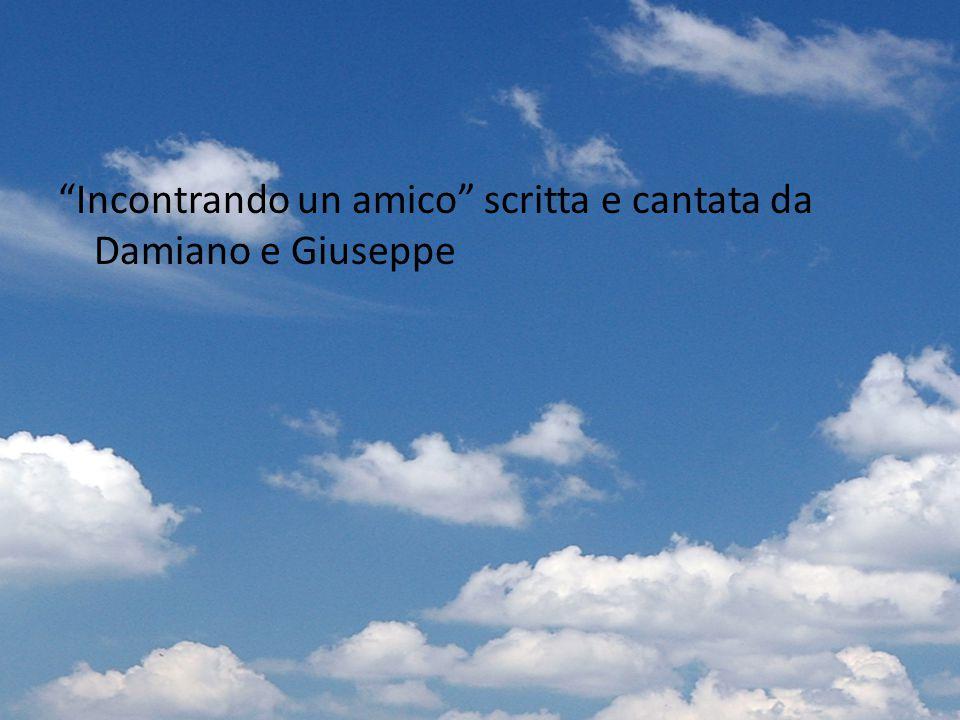 """Incontrando un amico"" scritta e cantata da Damiano e Giuseppe"