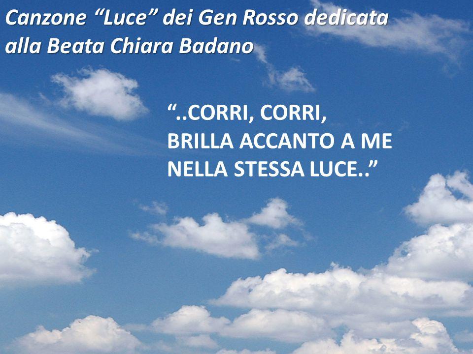 ..CORRI, CORRI, BRILLA ACCANTO A ME NELLA STESSA LUCE.. Canzone Luce dei Gen Rosso dedicata alla Beata Chiara Badano