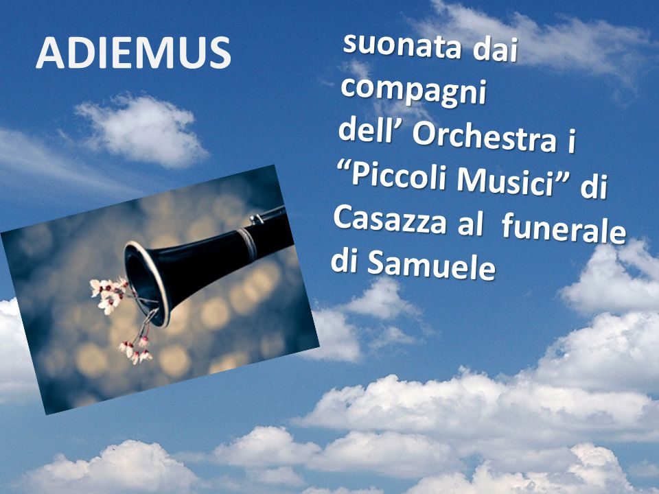 """suonata dai compagni dell' Orchestra i """"Piccoli Musici"""" di Casazza al funerale di Samuele ADIEMUS"""