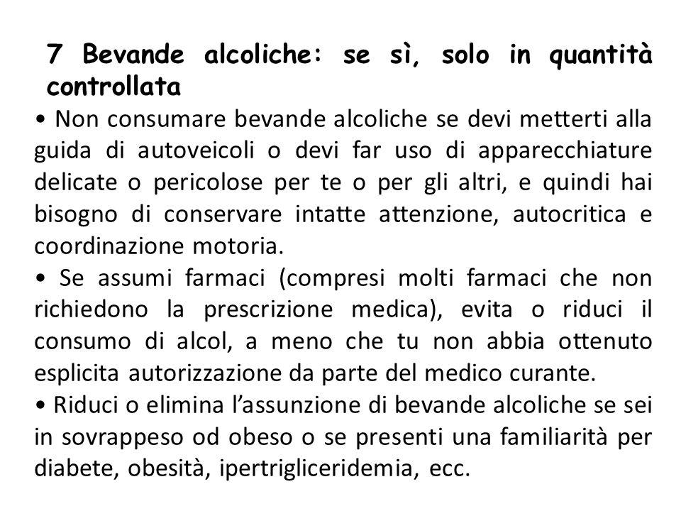 7 Bevande alcoliche: se sì, solo in quantità controllata Non consumare bevande alcoliche se devi metterti alla guida di autoveicoli o devi far uso di