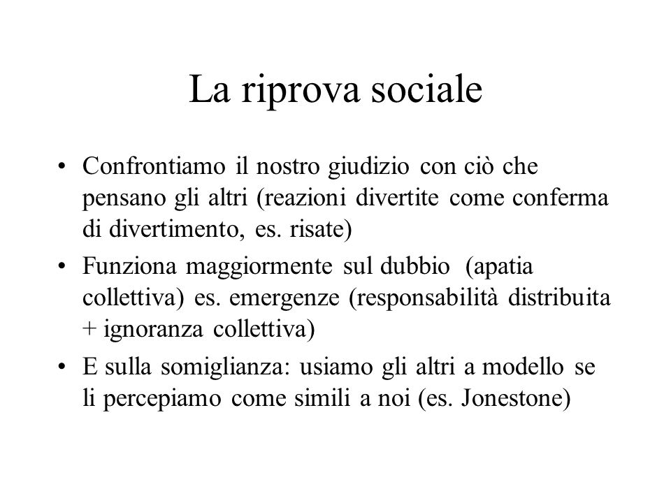 La riprova sociale Confrontiamo il nostro giudizio con ciò che pensano gli altri (reazioni divertite come conferma di divertimento, es. risate) Funzio