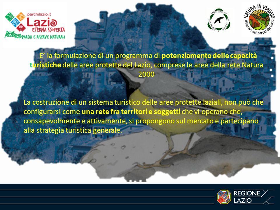 E' la formulazione di un programma di potenziamento delle capacità turistiche delle aree protette del Lazio, comprese le aree della rete Natura 2000 La costruzione di un sistema turistico delle aree protette laziali, non può che configurarsi come una rete fra territori e soggetti che vi operano che, consapevolmente e attivamente, si propongono sul mercato e partecipano alla strategia turistica generale.