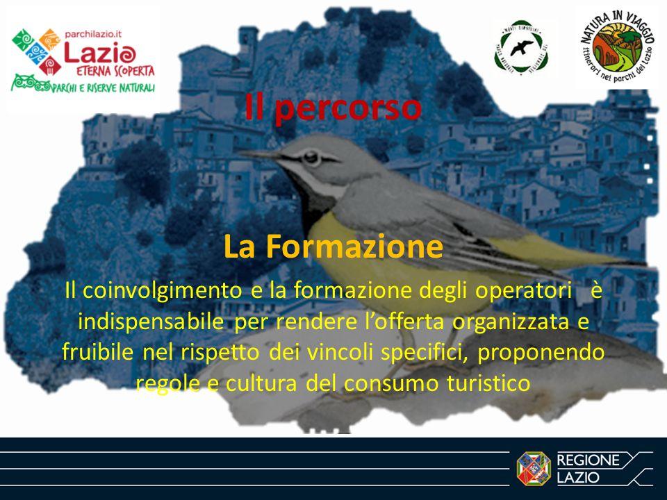 Il percorso La Formazione Il coinvolgimento e la formazione degli operatori è indispensabile per rendere l'offerta organizzata e fruibile nel rispetto dei vincoli specifici, proponendo regole e cultura del consumo turistico
