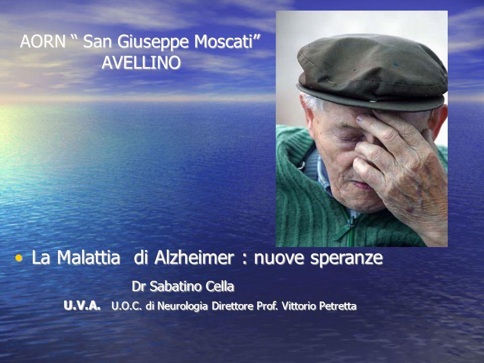 """AORN """" San Giuseppe Moscati"""" AVELLINO La Malattia di Alzheimer : nuove speranzeLa Malattia di Alzheimer : nuove speranze Dr Sabatino Cella Dr Sabatino"""