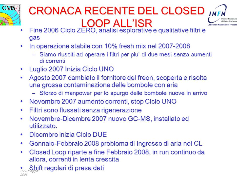 PV-8 maggio 2008 CRONACA RECENTE DEL CLOSED LOOP ALL'ISR Fine 2006 Ciclo ZERO, analisi esplorative e qualitative filtri e gasFine 2006 Ciclo ZERO, ana
