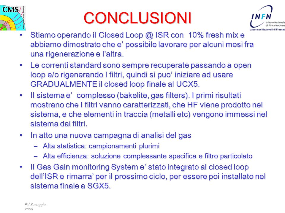 PV-8 maggio 2008 CONCLUSIONI Stiamo operando il Closed Loop @ ISR con 10% fresh mix e abbiamo dimostrato che e' possibile lavorare per alcuni mesi fra