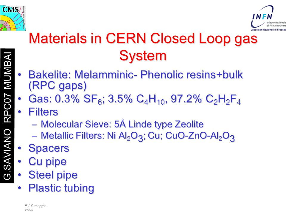 Materials in CERN Closed Loop gas System Bakelite: Melamminic- Phenolic resins+bulk (RPC gaps)Bakelite: Melamminic- Phenolic resins+bulk (RPC gaps) Ga
