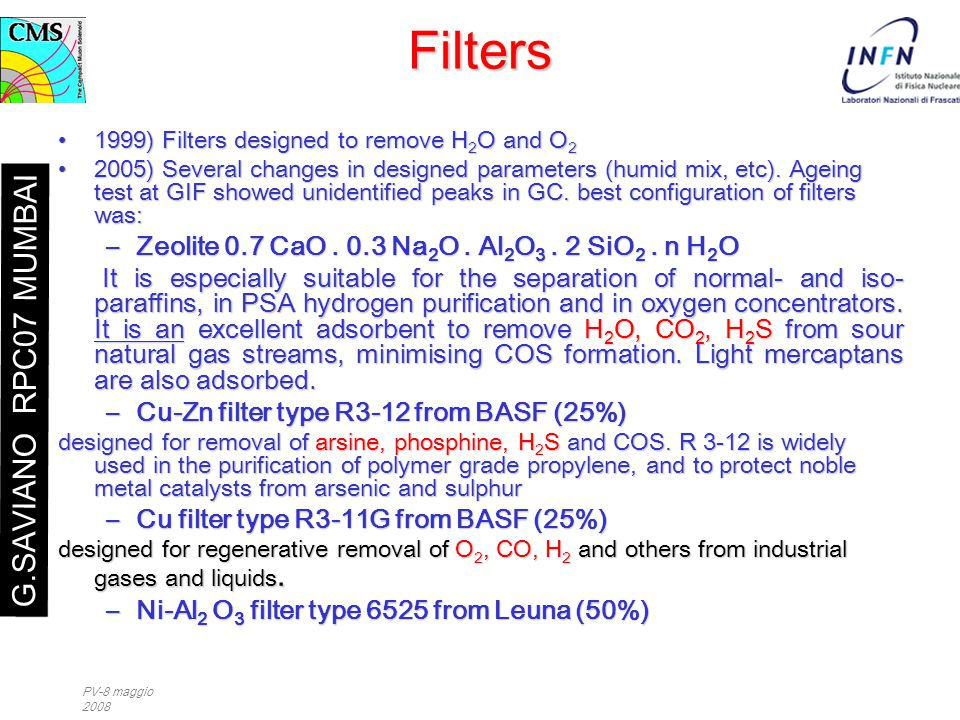 PV-8 maggio 2008 Filters 1999) Filters designed to remove H 2 O and O 21999) Filters designed to remove H 2 O and O 2 2005) Several changes in designed parameters (humid mix, etc).