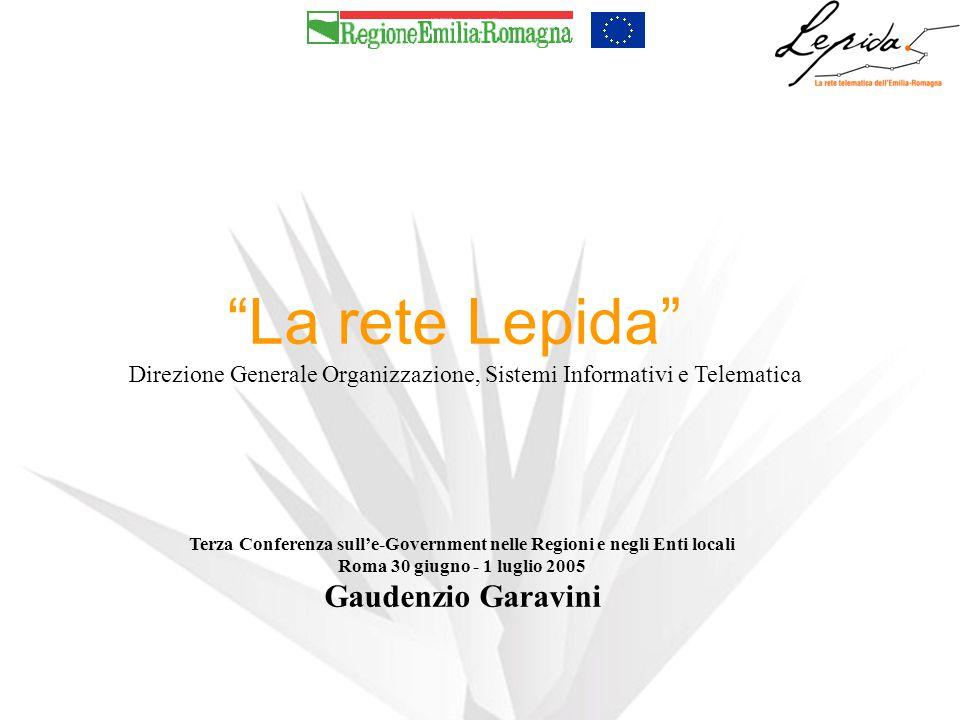 La rete Lepida Direzione Generale Organizzazione, Sistemi Informativi e Telematica Terza Conferenza sull'e-Government nelle Regioni e negli Enti locali Roma 30 giugno - 1 luglio 2005 Gaudenzio Garavini