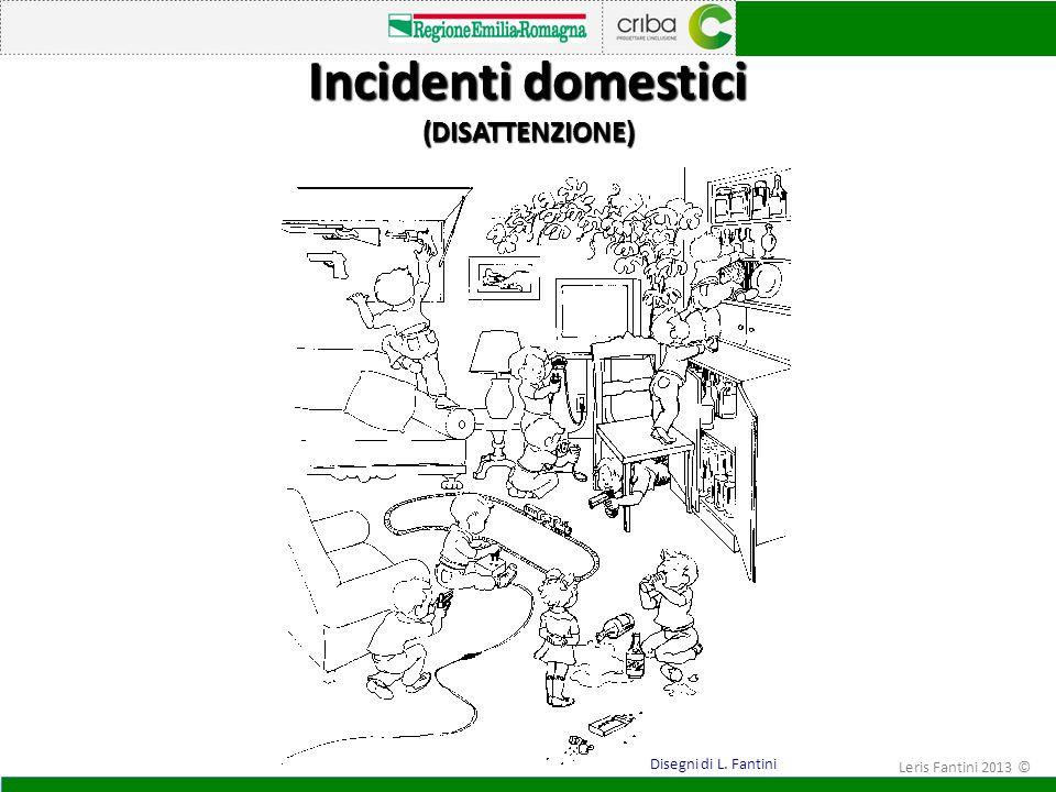 Incidenti domestici (DISATTENZIONE) Disegni di L. Fantini Leris Fantini 2013 ©