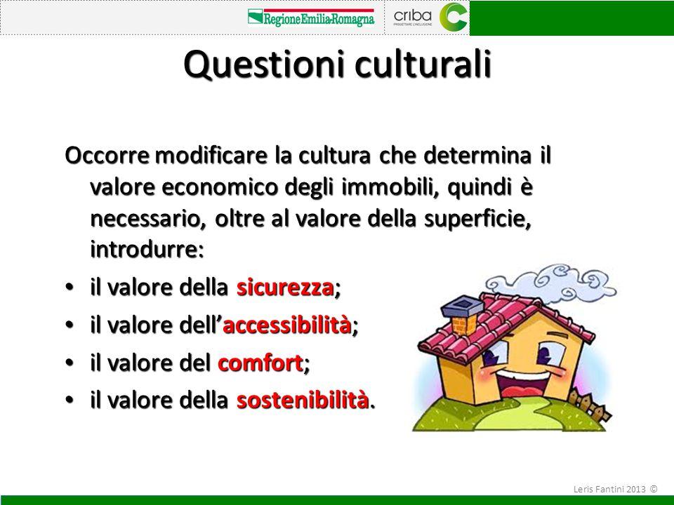 Questioni culturali Occorre modificare la cultura che determina il valore economico degli immobili, quindi è necessario, oltre al valore della superfi