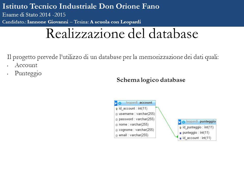 Realizzazione del database Il progetto prevede l'utilizzo di un database per la memorizzazione dei dati quali: Account Punteggio Istituto Tecnico Indu